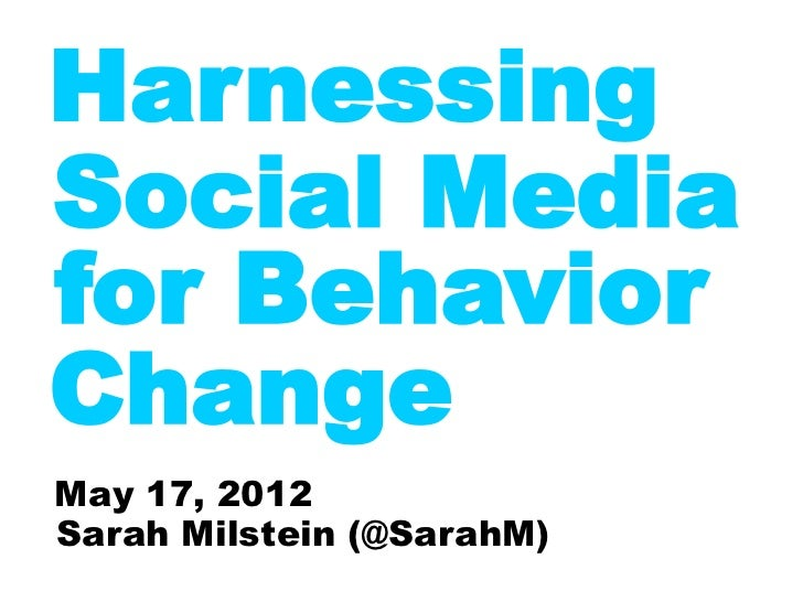 HarnessingSocial Mediafor BehaviorChangeMay 17, 2012Sarah Milstein (@SarahM)