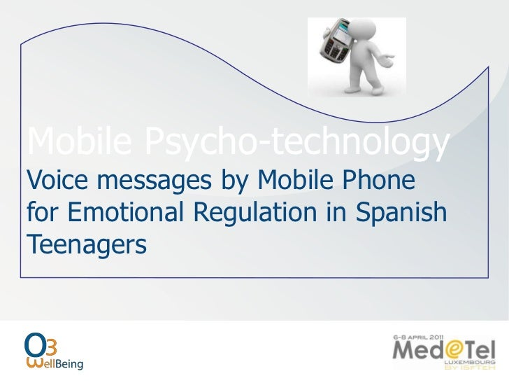 Mobile Psycho-technologyVoice messages by Mobile Phone <br />for Emotional Regulation in Spanish Teenagers<br />