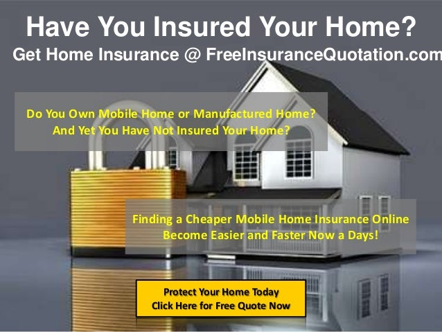 Wonderful Have You Insured Your Home?Protect Your Home TodayClick Here For Free Quote  NowGet Home ...