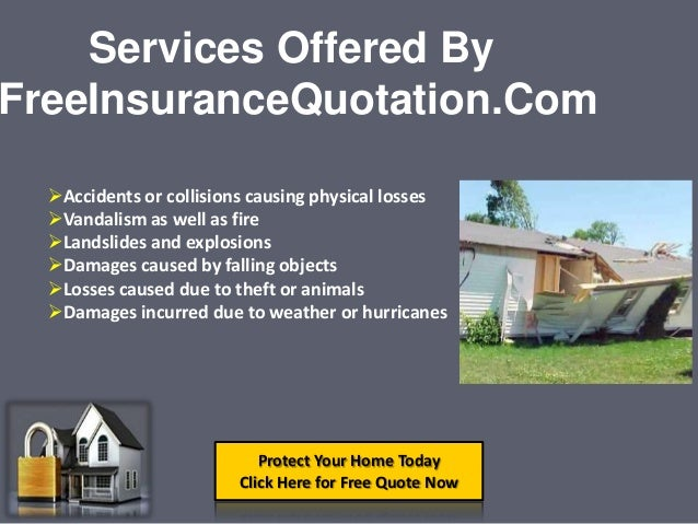 Protect Your Home TodayClick Here for Free Quote NowAccidents or collisions causing physical lossesVandalism as well as ...