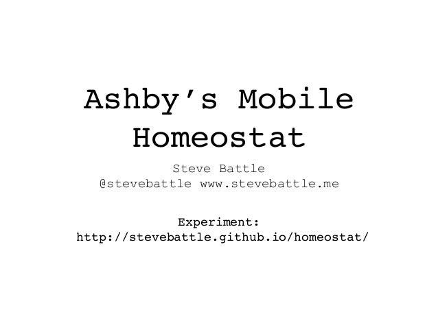 Ashby's Mobile Homeostat Steve Battle @stevebattle www.stevebattle.me Experiment: http://stevebattle.github.io/homeostat/