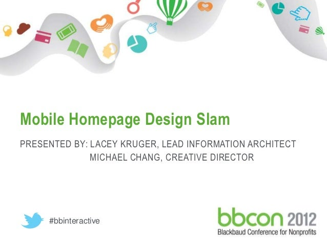 Mobile Homepage Design Slam PRESENTED BY: LACEY KRUGER, LEAD INFORMATION ARCHITECT               MICHAEL CHANG, CREATIVE D...