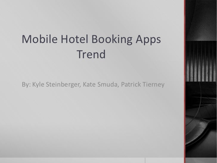 Mobile Hotel Booking Apps         TrendBy: Kyle Steinberger, Kate Smuda, Patrick Tierney