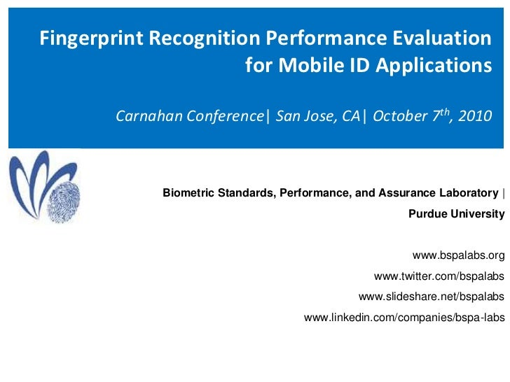Fingerprint Recognition Performance Evaluation for Mobile ID ApplicationsCarnahan Conference  San Jose, CA  October 7th, 2...