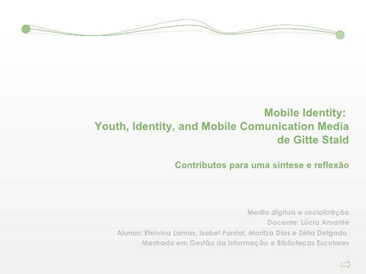 Mobile Identity:  Youth, Identity, and Mobile Comunication Media de Gitte Stald Contributos para uma síntese e reflexão Me...