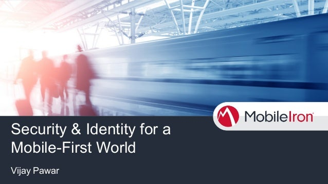 Security & Identity for a Mobile-First World Vijay Pawar