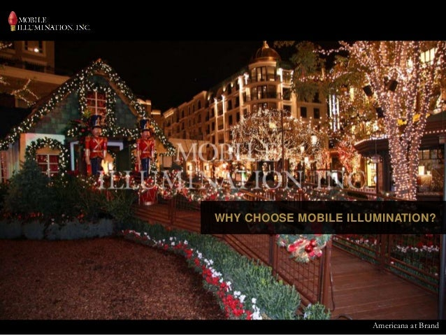 Americana At Brand WHY CHOOSE MOBILE ILLUMINATION?