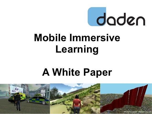 Mobile ImmersiveLearningA White Paper© 2013 www .daden.co.uk