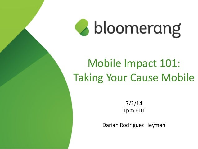 Mobile Impact 101:  Taking Your Cause Mobile  ! 7/2/14  1pm EDT  ! Darian Rodriguez Heyman