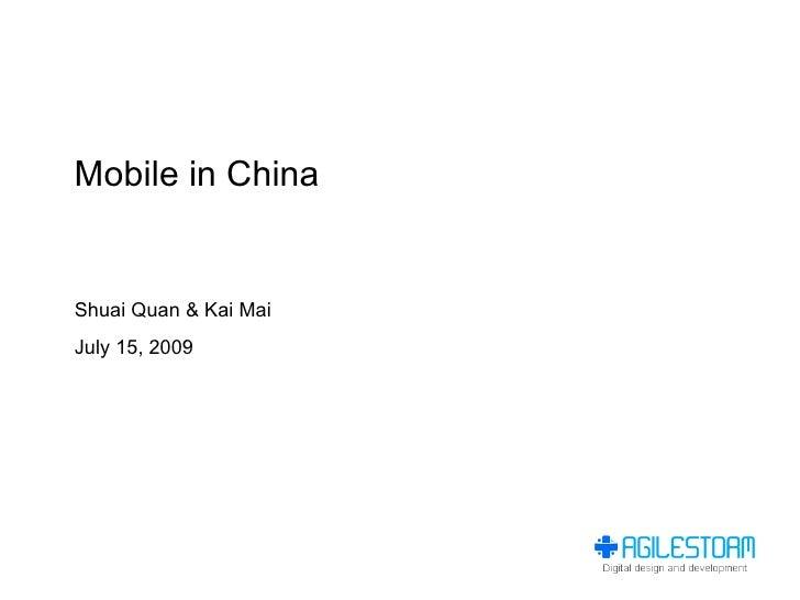 Mobile in China   Shuai Quan & Kai Mai July 15, 2009