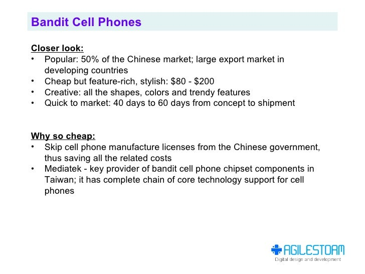 Bandit Cell Phones  Closer look: • Popular: 50% of the Chinese market; large export market in    developing countries • Ch...