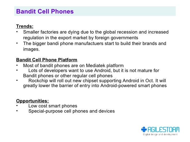 Bandit Cell Phones  Trends: • Smaller factories are dying due to the global recession and increased    regulation in the e...