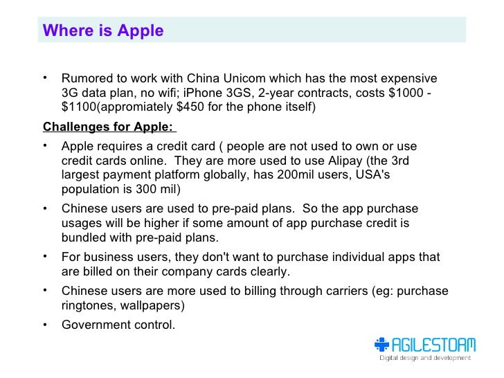 Where is Apple  •   Rumored to work with China Unicom which has the most expensive     3G data plan, no wifi; iPhone 3GS, ...