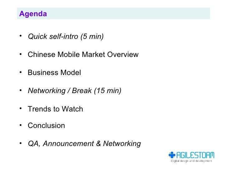 Agenda  • Quick self-intro (5 min)  • Chinese Mobile Market Overview  • Business Model  • Networking / Break (15 min)  • T...