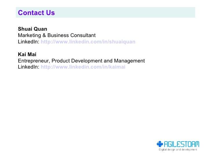 Contact Us  Shuai Quan Marketing & Business Consultant LinkedIn: http://www.linkedin.com/in/shuaiquan  Kai Mai Entrepreneu...