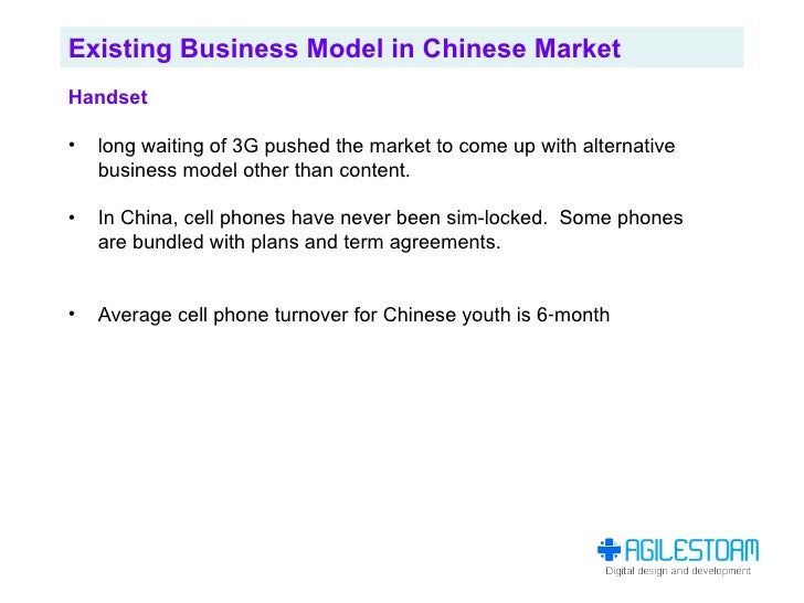 Existing Business Model in Chinese Market Handset  •   long waiting of 3G pushed the market to come up with alternative   ...