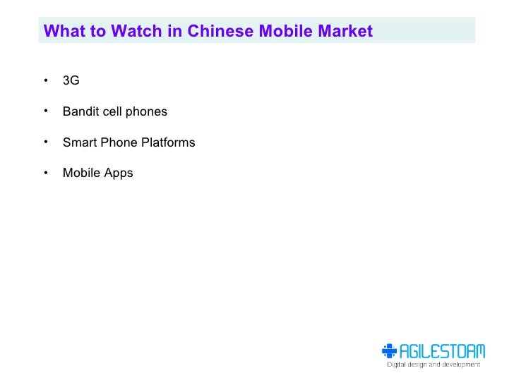 What to Watch in Chinese Mobile Market  •   3G  •   Bandit cell phones  •   Smart Phone Platforms  •   Mobile Apps