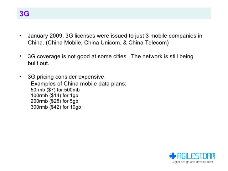 3G  •   January 2009, 3G licenses were issued to just 3 mobile companies in     China. (China Mobile, China Unicom, & Chin...
