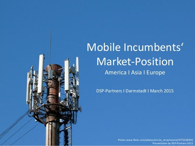 Mobile Incumbents' Market-Position America I Asia I Europe DSP-Partners I Darmstadt I March 2015 1Photo: www.flickr.com/ph...