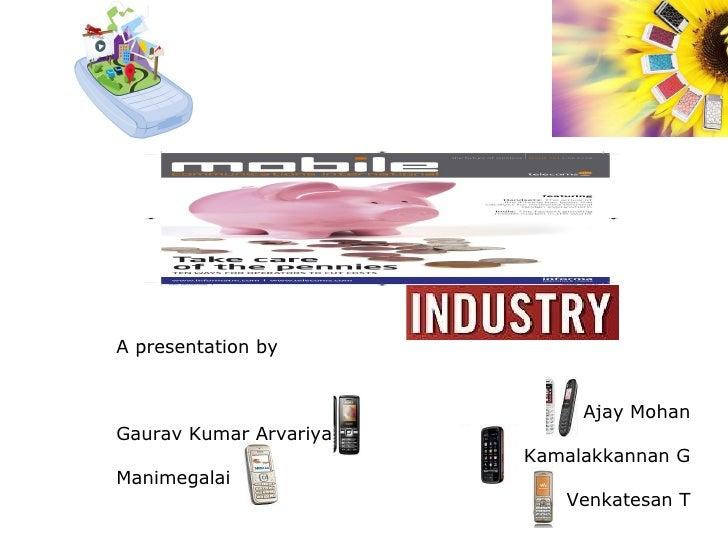 A presentation by Ajay Mohan Gaurav Kumar Arvariya Kamalakkannan G Manimegalai Venkatesan T