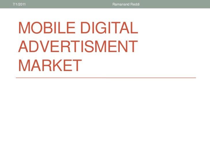 Mobile digital ADVERTISMENT MARKET<br />7/1/2011<br />RamanandReddi<br />