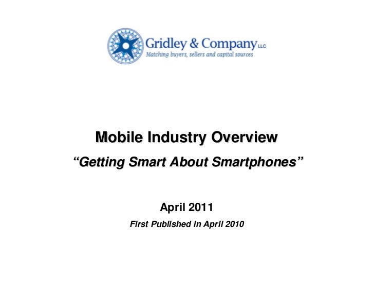 """Mobile Industry Overview""""Getting Smart About Smartphones""""               April 2011        First Published in April 2010"""