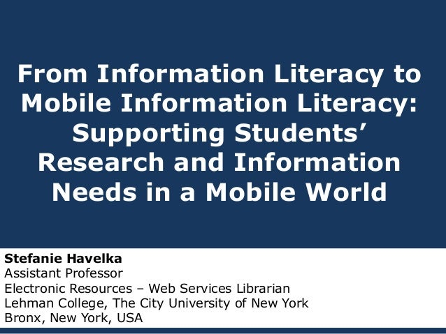 From Information Literacy to Mobile Information Literacy: Supporting Students' Research and Information Needs in a Mobile ...