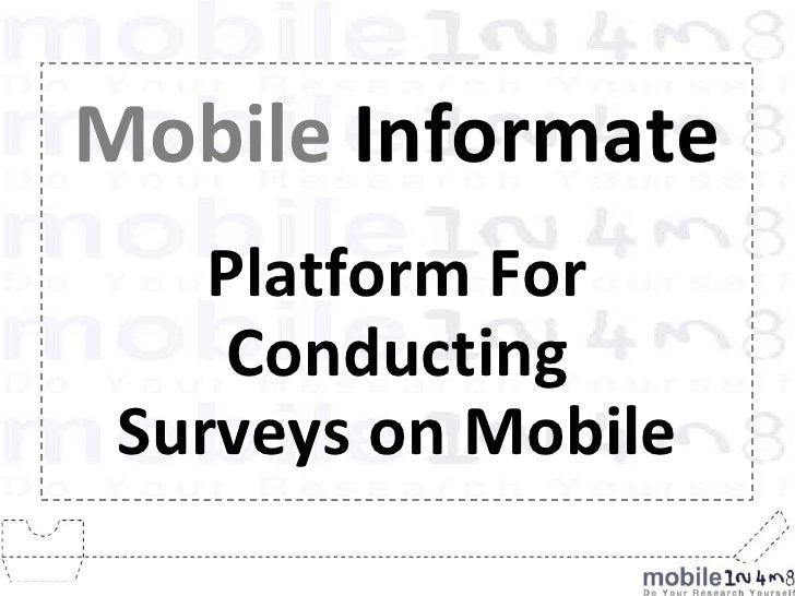 Mobile Informate<br />Platform For Conducting<br />Surveys on Mobile<br />