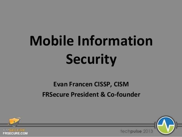 FRSECURE.COMMobile InformationSecurityEvan Francen CISSP, CISMFRSecure President & Co-founder