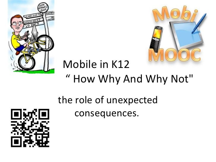 """Mobile in K12  """" How Why And Why Not"""" the role of unexpected consequences."""