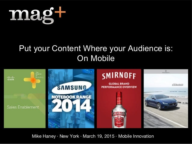 Mike Haney · New York · March 19, 2015 · Mobile Innovation Put your Content Where your Audience is: On Mobile
