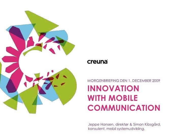 Innovation with mobile communication<br />MORGENBRIEFING DEN 1. DECEMBER 2009<br />Jeppe Hansen, direktør & Simon Kibsgård...