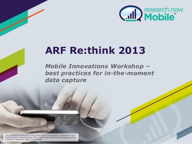 ARF Re:think 2013Mobile Innovations Workshop –best practices for in-the-momentdata capture
