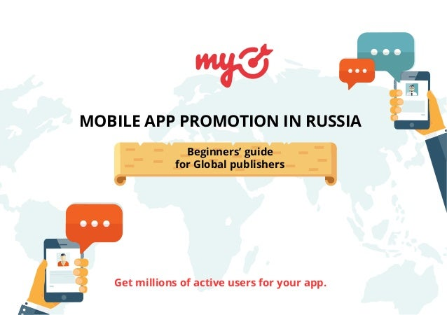 MOBILE APP PROMOTION IN RUSSIA Get millions of active users for your app. Beginners' guide for Global publishers