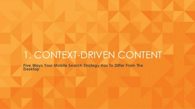 2 Ways Your Mobile Search Strategy Needs to Differ from the Desktop Slide 2