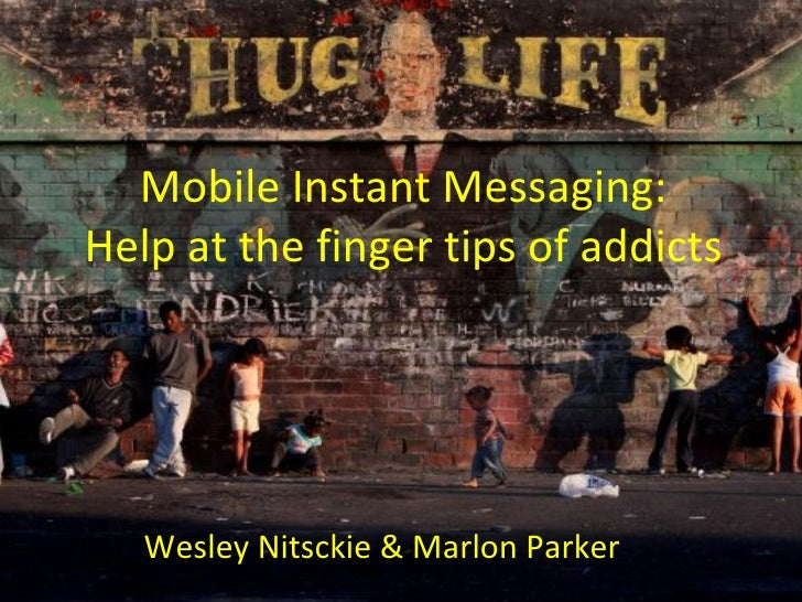 Mobile Instant Messaging: Help at the finger tips of addicts Wesley Nitsckie & Marlon Parker