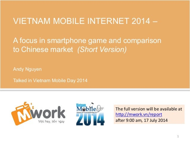 VIETNAM MOBILE INTERNET 2014 –  A focus in smartphone game and comparison  to Chinese market (Short Version)  Andy Nguyen ...
