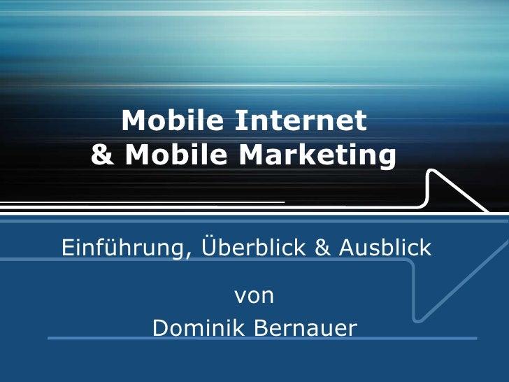 Mobile Internet  & Mobile Marketing  von Dominik Bernauer Einführung, Überblick & Ausblick