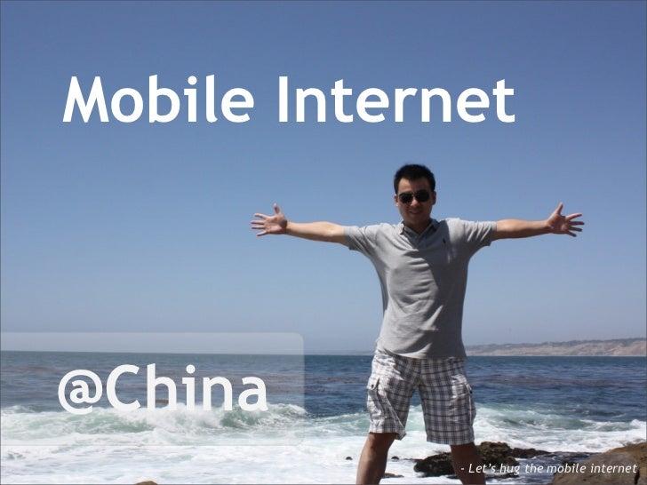Mobile Internet@China             - Let's hug the mobile internet