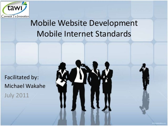 Mobile Website Development Mobile Internet Standards Facilitated by: Michael Wakahe July 2011