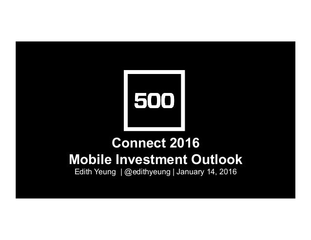 Connect 2016 Mobile Investment Outlook Edith Yeung | @edithyeung | January 14, 2016