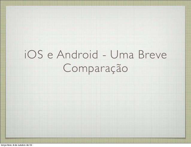 iOS e Android - Uma Breve Comparação terça-feira, 8 de outubro de 13