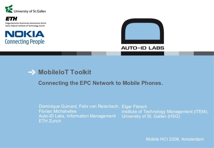 MobileIoT Toolkit Connecting the EPC Network to Mobile Phones. Dominique Guinard, Felix von Reischach, Florian Michahelles...