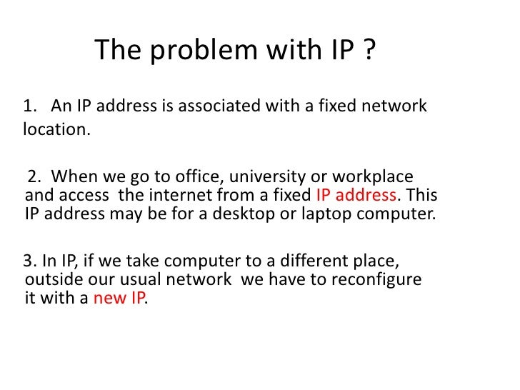 The problem with IP ?<br />    1.   An IP address is associated with a fixed network<br />   location.<br />     2.  When ...