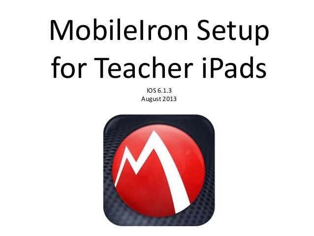 MobileIron Setup for Teacher iPadsIOS 6.1.3 August 2013