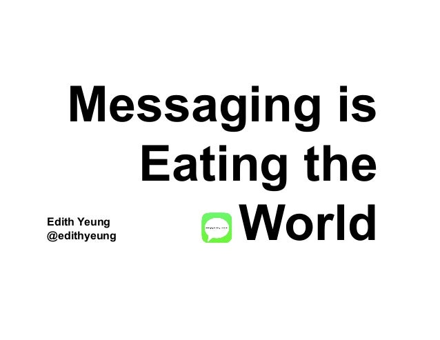 Messaging is Eating the World (by Edith Yeung)