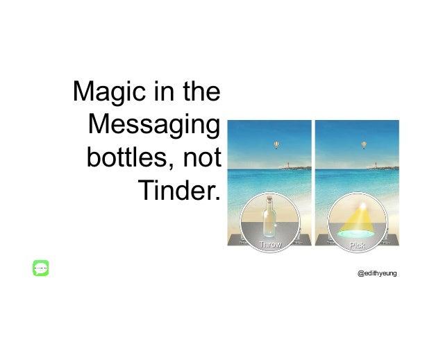 Magic in the Messaging bottles, not Tinder. @edithyeung