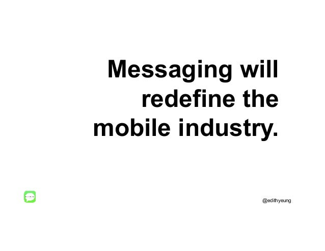 Messaging will redefine the mobile industry. @edithyeung
