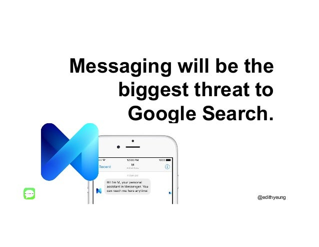 Messaging will be the biggest threat to Google Search. @edithyeung