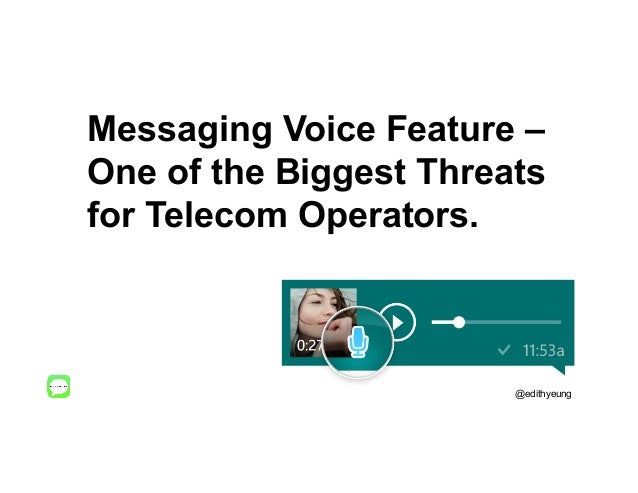 Messaging Voice Feature – One of the Biggest Threats for Telecom Operators. @edithyeung